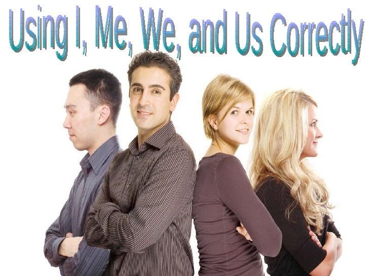 Using I, Me, We, and Us Correctly