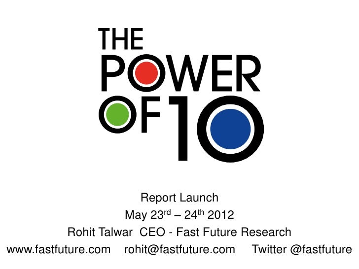 Report Launch                     May 23rd – 24th 2012           Rohit Talwar CEO - Fast Future Researchwww.fastfuture.com...