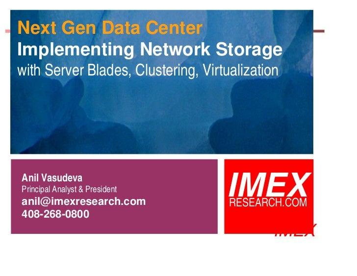 Next Gen Data CenterImplementing Network Storagewith Server Blades, Clustering, VirtualizationAnil VasudevaPrincipal Analy...