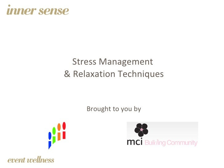 Stress Management  &  Relaxation   Techniques Brought to you by