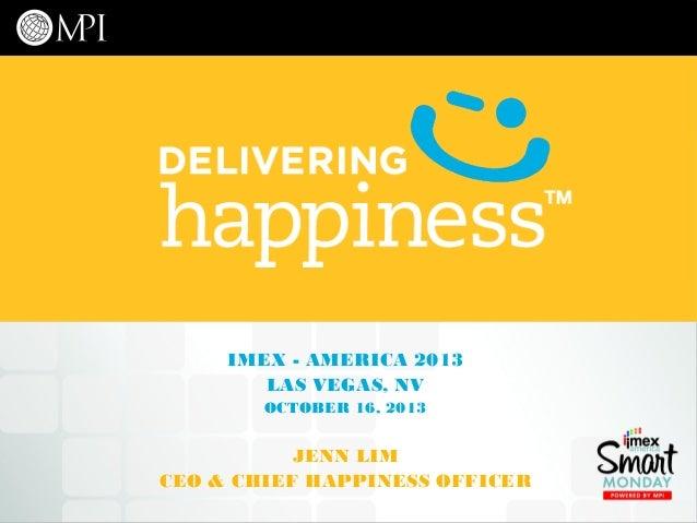 IMEX - AMERICA 2013 LAS VEGAS, NV OCTOBER 16, 2013  JENN LIM CEO & CHIEF HAPPINESS OFFICER