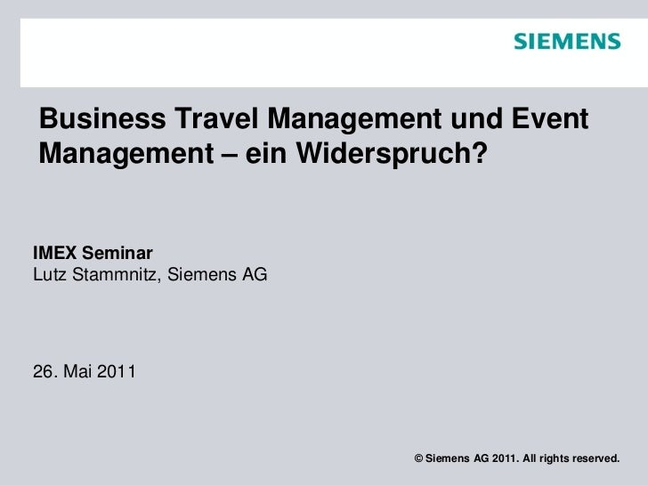 Business Travel Management und EventManagement – ein Widerspruch?IMEX SeminarLutz Stammnitz, Siemens AG26. Mai 2011       ...