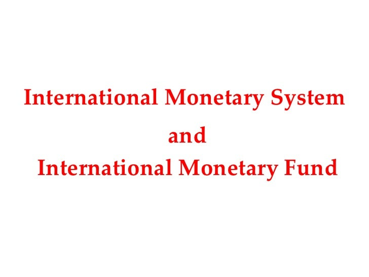 International Monetary System             and International Monetary Fund