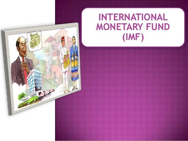 imf international monestry fund Established to promote international monetary cooperation,  operations of imf  international monetary fund.
