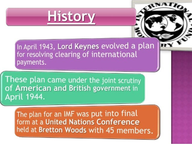 the origins history and impact of the international monetary fund imf International monetary fund (imf), united nations (un) specialized agency, founded at the bretton woods conference in 1944 to secure international monetary cooperation, to stabilize currency exchange rates, and to expand international liquidity (access to hard currencies.