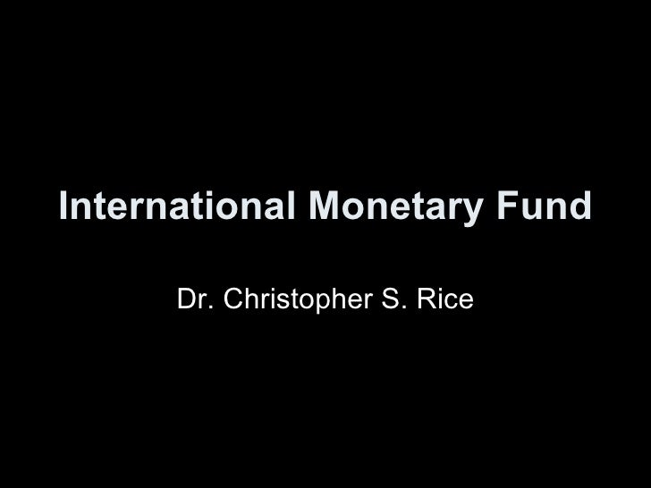 International Monetary Fund Dr. Christopher S. Rice