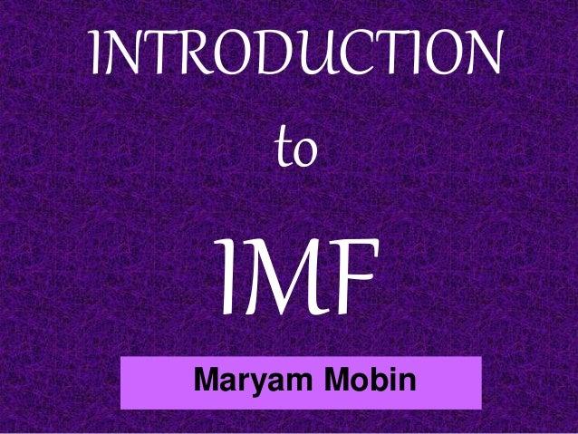 INTRODUCTION to IMF Maryam Mobin