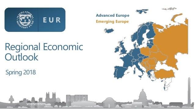 Emerging Europe Advanced Europe Regional Economic Outlook Spring 2018 E U R