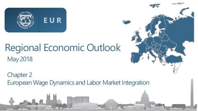 Regional Economic Outlook May2018 Chapter 2 European Wage Dynamics andLabor MarketIntegration E U R