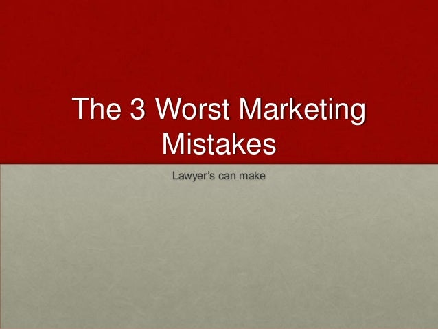 The 3 Worst Marketing Mistakes Lawyer's can make
