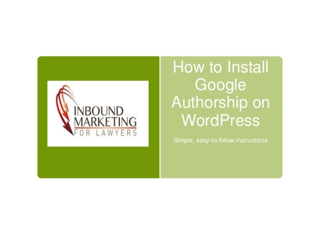 How to InstallGoogleAuthorship onWordPressSimple, easy-to-follow instructions