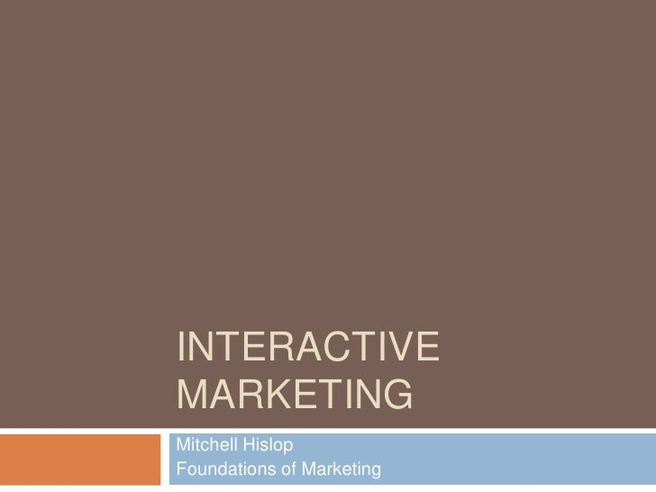 Interactive Marketing	<br />Mitchell Hislop<br />Foundations of Marketing<br />