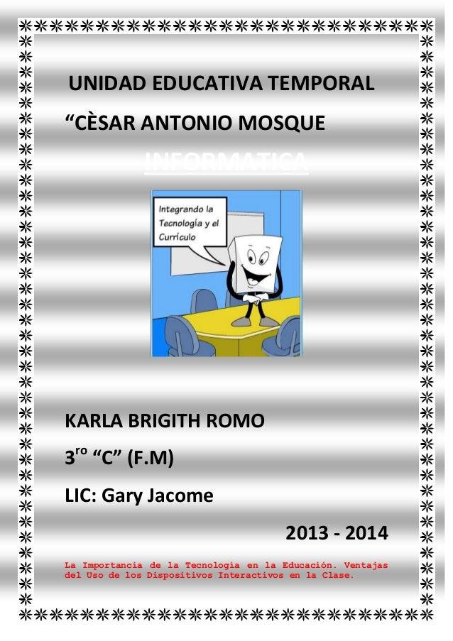 """UNIDAD EDUCATIVA TEMPORAL """"CÈSAR ANTONIO MOSQUE  INFORMATICA RA""""  KARLA BRIGITH ROMO 3ro """"C"""" (F.M) LIC: Gary Jacome 2013 -..."""