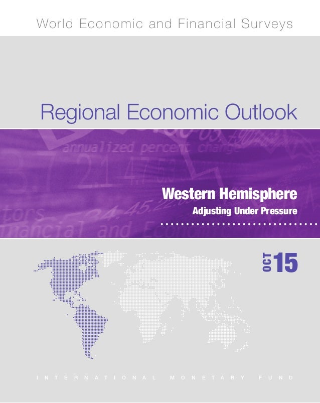 Regional Economic Outlook Western Hemisphere, October 2015 Regional Economic Outlook Western Hemisphere Adjusting Under Pr...