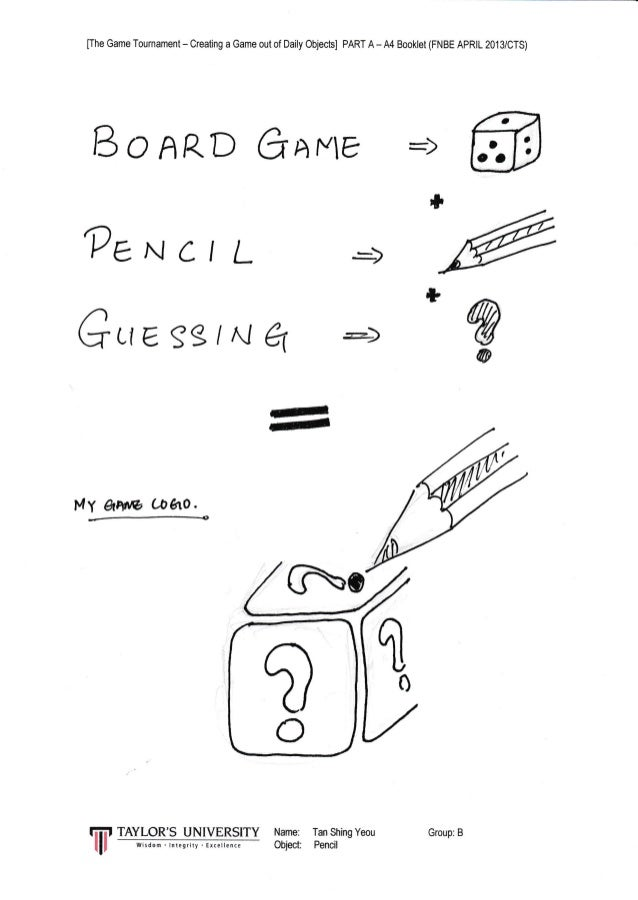 [fhe Game Tournament - Creating a Game out of Daily Objects] PART A - A4 Booklet (FNBE APRIL 2013/CTS) B IAR.D GAFE * ?eN ...