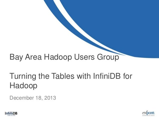 Bay Area Hadoop Users Group Turning the Tables with InfiniDB for Hadoop December 18, 2013
