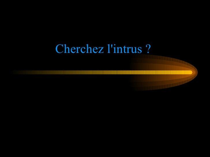 Cherchez l'intrus ?