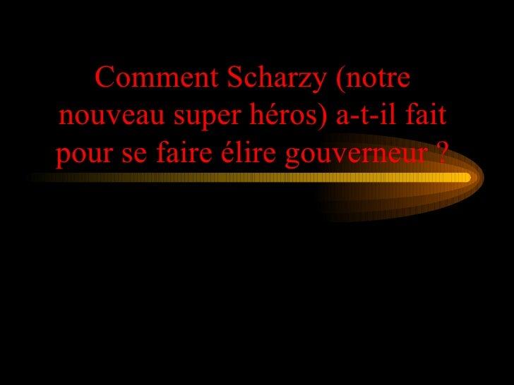 Comment Scharzy (notre nouveau super héros) a-t-il fait pour se faire élire gouverneur ?