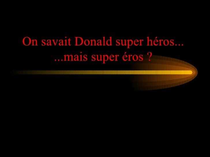 On savait Donald super héros... ...mais super éros ?