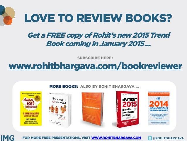FOR MORE FREE PRESENTATIONS, VISIT WWW.ROHITBHARGAVA.COM @ROHITBHARGAVA  MORE BOOKS: ALSO BY ROHIT BHARGAVA …  LOVE TO REV...