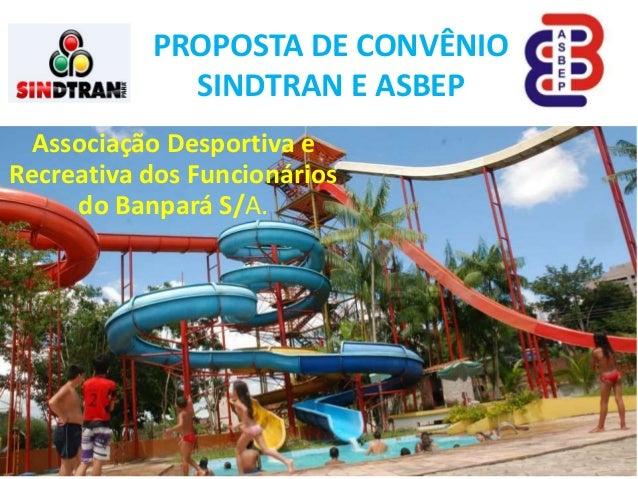 Associação Desportiva e Recreativa dos Funcionários do Banpará S/A. PROPOSTA DE CONVÊNIO SINDTRAN E ASBEP