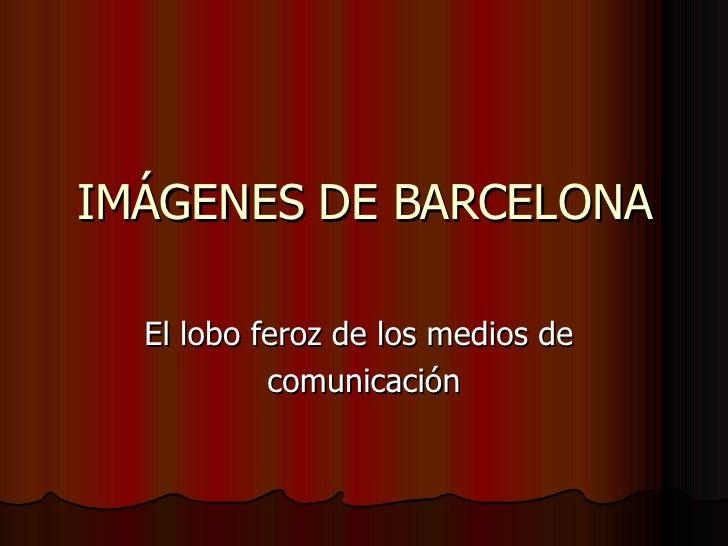 IMÁGENES DE BARCELONA El lobo feroz de los medios de  comunicación