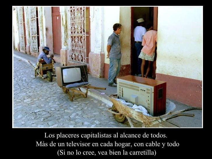 Los placeres capitalistas al alcance de todos.  Más de un televisor en cada hogar, con cable y todo (Si no lo cree, vea bi...