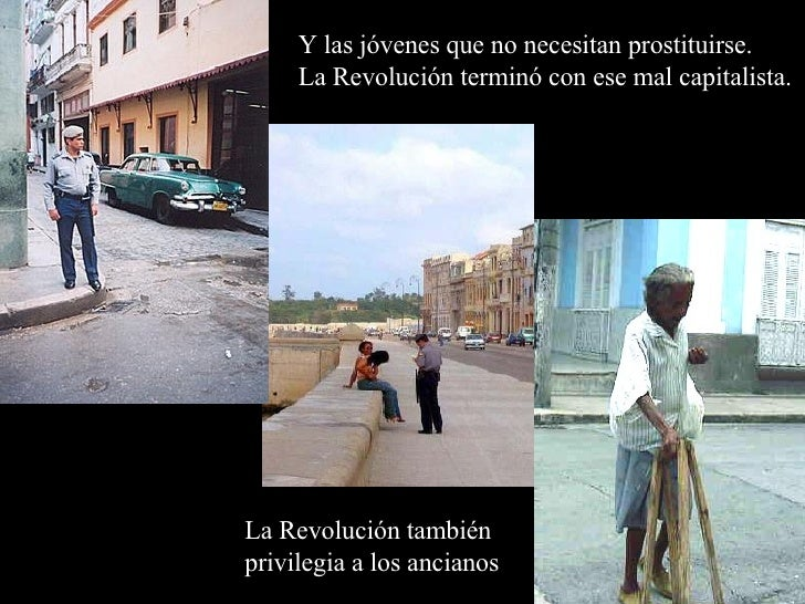 La Revolución también privilegia a los ancianos  Y las jóvenes que no necesitan prostituirse. La Revolución terminó con es...