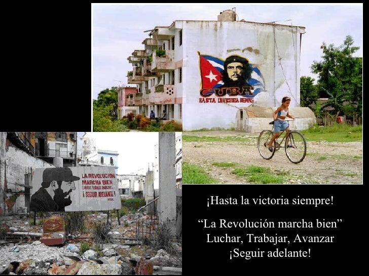 """¡Hasta la victoria siempre! """" La Revolución marcha bien"""" Luchar, Trabajar, Avanzar ¡Seguir adelante!"""