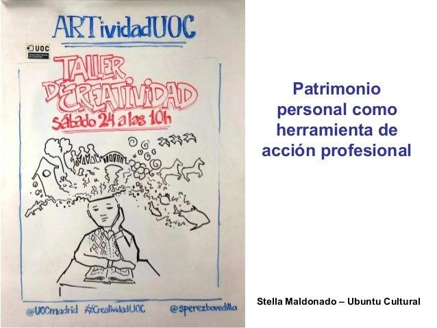 Patrimonio personal como herramienta de acción profesional Stella Maldonado – Ubuntu Cultural