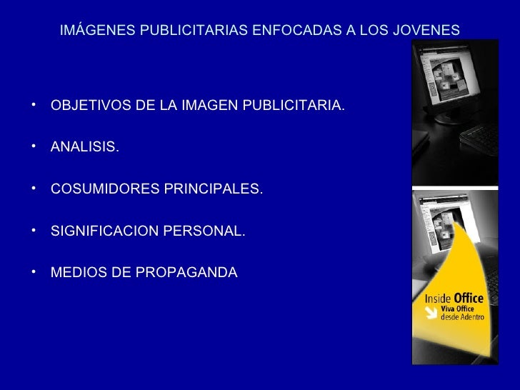 IMÁGENES PUBLICITARIAS ENFOCADAS A LOS JOVENES <ul><li>OBJETIVOS DE LA IMAGEN PUBLICITARIA. </li></ul><ul><li>ANALISIS. </...