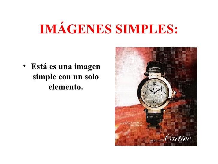 IMÁGENES SIMPLES: <ul><li>Está es una imagen simple con un solo elemento. </li></ul>