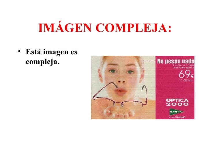 IMÁGEN COMPLEJA: <ul><li>Está imagen es compleja.   </li></ul>