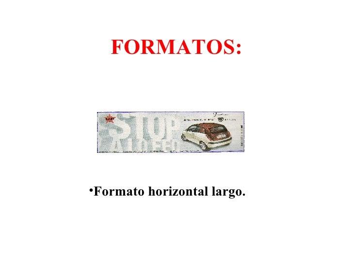 FORMATOS: <ul><li>Formato horizontal largo. </li></ul>