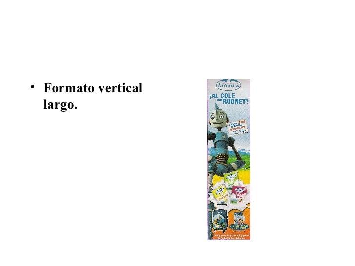 <ul><li>Formato vertical largo. </li></ul>