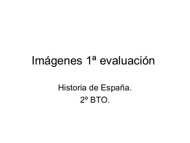 Imágenes 1ª evaluación Historia de España. 2º BTO.