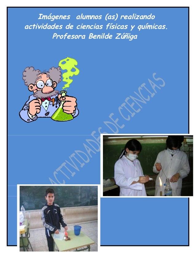 Imágenes alumnos (as) realizandoactividades de ciencias físicas y químicas.        Profesora Benilde Zúñiga