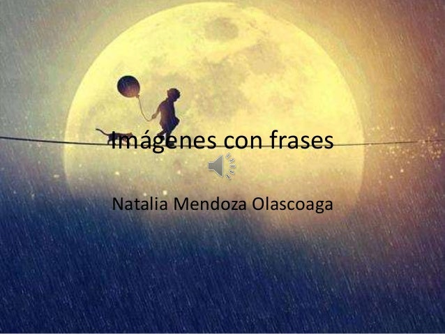 Imágenes con frases Natalia Mendoza Olascoaga