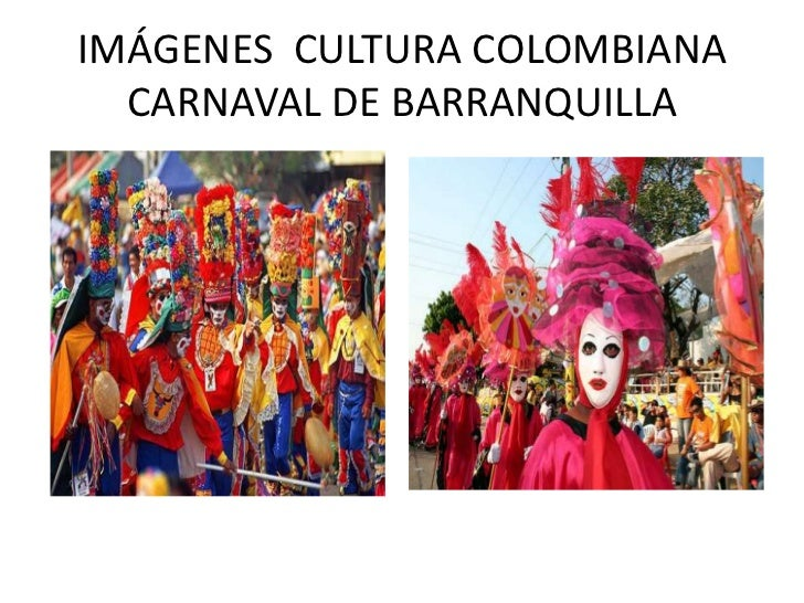 IMÁGENES  CULTURA COLOMBIANA CARNAVAL DE BARRANQUILLA<br />