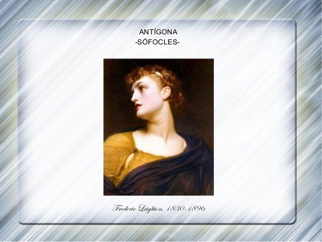 Frederic Leighton, 1830-1896 ANTÍGONA -SÓFOCLES-