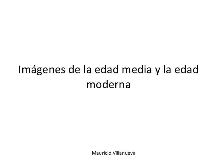 Imágenes de la edad media y la edad moderna Mauricio Villanueva