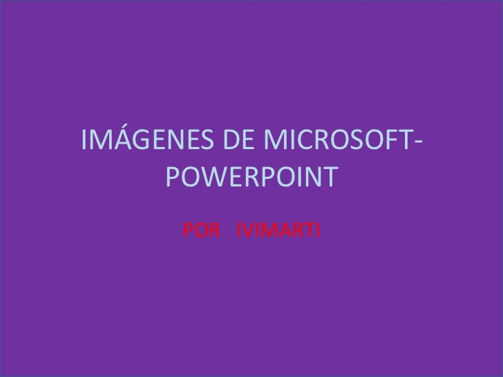 IMÁGENES DE MICROSOFT-     POWERPOINT      POR IVIMARTI