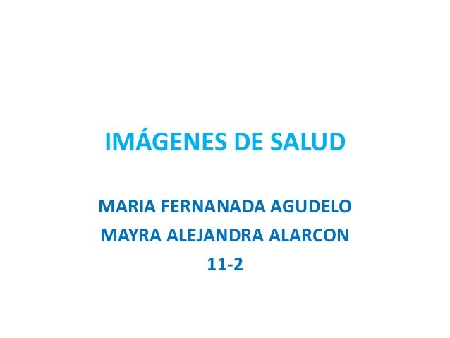 IMÁGENES DE SALUDMARIA FERNANADA AGUDELOMAYRA ALEJANDRA ALARCON          11-2