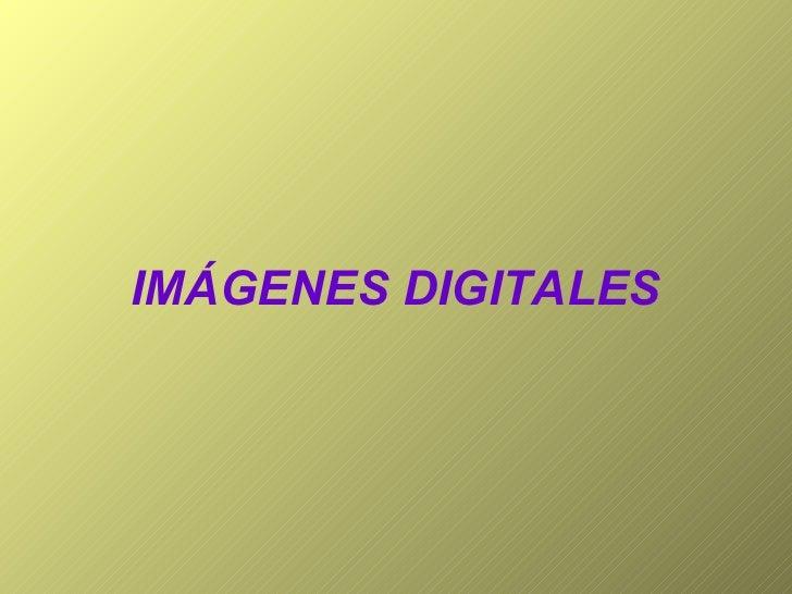 <ul><li>IMÁGENES DIGITALES </li></ul>