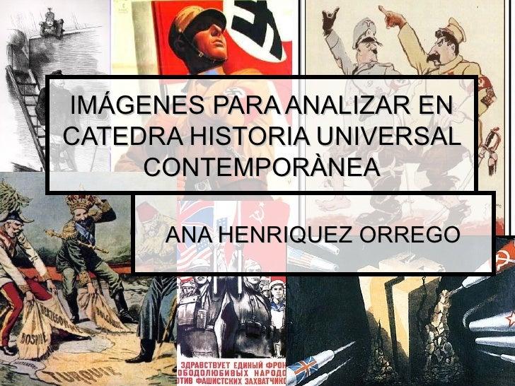 IMÁGENES PARA ANALIZAR EN CATEDRA HISTORIA UNIVERSAL CONTEMPORÀNEA ANA HENRIQUEZ ORREGO