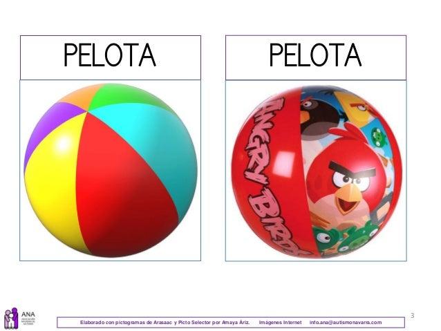 3 PELOTA PELOTA Elaborado con pictogramas de Arasaac y Picto Selector por Amaya Áriz. Imágenes Internet info.ana@autismona...