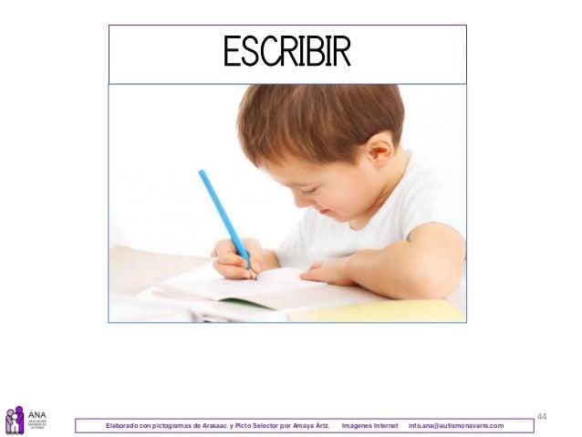 44 ESCRIBIR Elaborado con pictogramas de Arasaac y Picto Selector por Amaya Áriz. Imágenes Internet info.ana@autismonavarr...