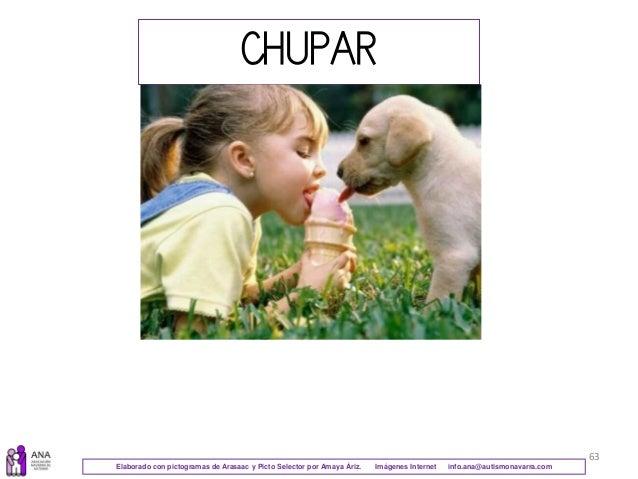 63 CHUPAR Elaborado con pictogramas de Arasaac y Picto Selector por Amaya Áriz. Imágenes Internet info.ana@autismonavarra....
