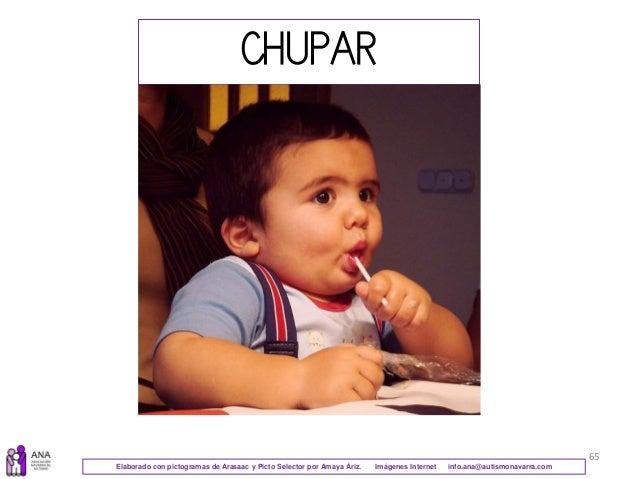 65 CHUPAR Elaborado con pictogramas de Arasaac y Picto Selector por Amaya Áriz. Imágenes Internet info.ana@autismonavarra....
