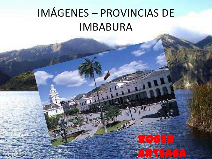 IMÁGENES – PROVINCIAS DE IMBABURA<br />ROGER ARTEAGA<br />